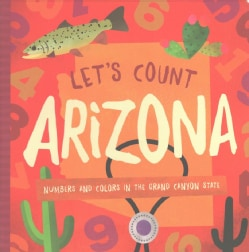 Let's Count Arizona: Numbers and Colors in the Grand Canyon State (Board book)