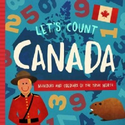 Let's Count Canada: Numbers and Colours at the True North (Board book)