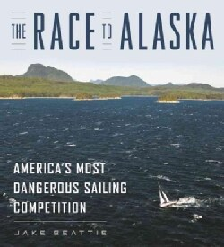 The Race to Alaska: America's Most Dangerous Sailing Competition (Hardcover)