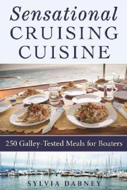 Sensational Cruising Cuisine: 250 Galley-tested Meals for Boaters (Hardcover)