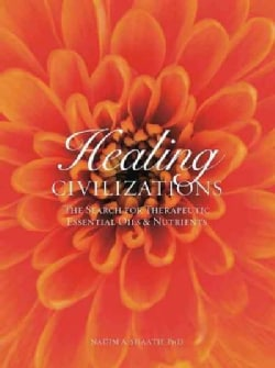 Healing Civilizations: The Search for Therapeutic Essential Oils & Nutrients (Hardcover)