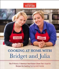 Cooking at Home With Bridget and Julia: The TV Hosts of America's Test Kitchen Share Their Favorite Recipes for F... (Hardcover)
