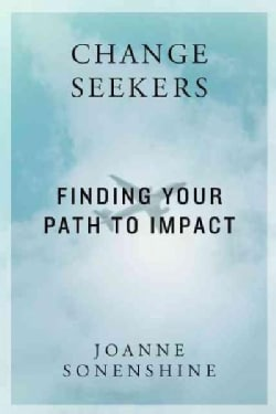 Changeseekers: Finding Your Path to Impact (Paperback)