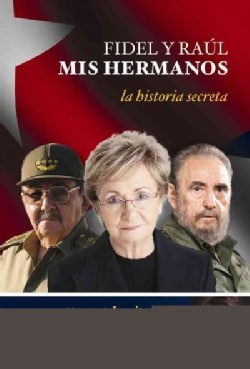 Fidel y Raul, mis hermanos / Fidel and Raul, My Brothers: La historia secreta: Memorias de Juanita Castro contada... (Paperback)