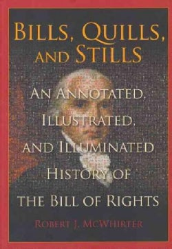 Bills, Quills, and Stills: An Annotated, Illustrated, and Illuminated History of the Bill of Rights (Hardcover)