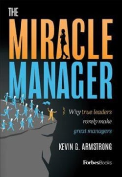 The Miracle Manager: Why True Leaders Rarely Make Great Managers (Hardcover)