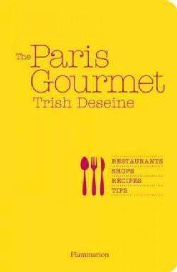 The Paris Gourmet: Restaurants, Shops, Recipes, Tips (Paperback)