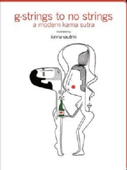 G-strings to No Strings: a Modern Kama Sutra: A Modern Kama Sutra (Paperback)