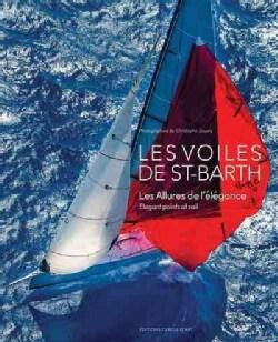 Les Voiles De St-Barth: Les Allures de l'e'egance / Elegant Points of Sail (Hardcover)