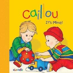 Caillou - It's Mine! (Board book)