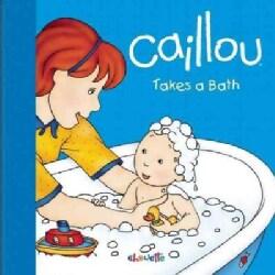 Caillou Takes a Bath (Board book)