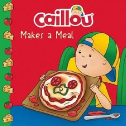 Caillou Makes a Meal: Includes a Simple Pizza Recipe (Paperback)