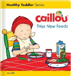 Caillou Tries New Foods (Board book)