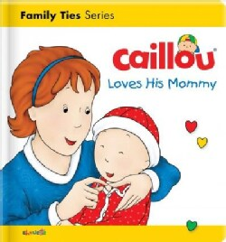 Caillou Loves His Mommy (Board book)