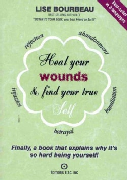 Heal Your Wounds and Find Your True Self: Finally a Book That Explains Why It's So Hard Being Yourself (Paperback)