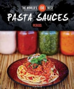 The World's 60 Best Pasta Sauces... Period. (Paperback)