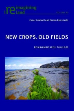New Crops, Old Fields: Reimagining Irish Folklore (Paperback)