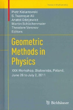 Geometric Methods in Physics: XXX Workshop, Bialowieza, Poland, June 26 to July 2, 2011 (Hardcover)
