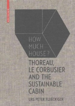 How Much House?: Thoreau, Le Corbusier and the Sustainable Cabin (Hardcover)