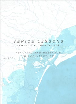 Venice Lessons: Industrial Nostalgia. Teaching and Research in Architecture (Paperback)