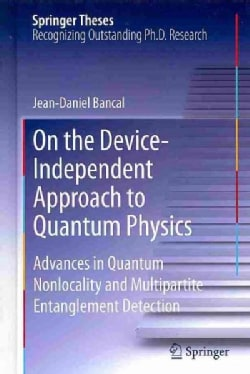 On the Device-Independent Approach to Quantum Physics: Advances in Quantum Nonlocality and Multipartite Entanglem... (Hardcover)