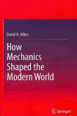 How Mechanics Shaped the Modern World (Paperback)