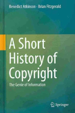 A Short History of Copyright: The Genie of Information (Hardcover)