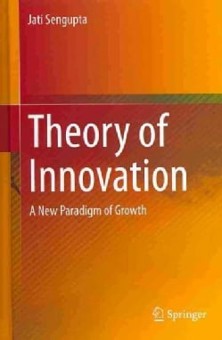 Theory of Innovation: A New Paradigm of Growth (Hardcover)