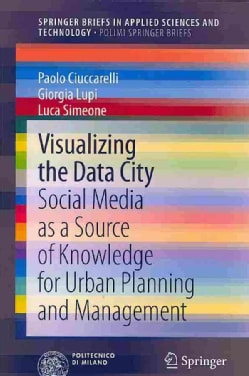 Visualizing the Data City: Social Media As a Source of Knowledge for Urban Planning and Management (Paperback)