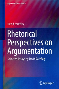Rhetorical Perspectives on Argumentation: Selected Essays by David Zarefsky (Hardcover)