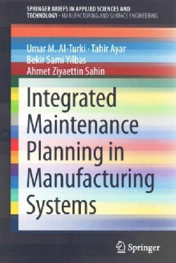 Integrated Maintenance Planning in Manufacturing Systems (Paperback)