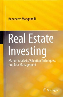 Real Estate Investing: Market Analysis, Valuation Techniques, and Risk Management (Hardcover)