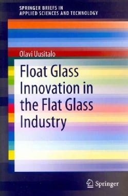 Float Glass Innovation in the Flat Glass Industry (Paperback)