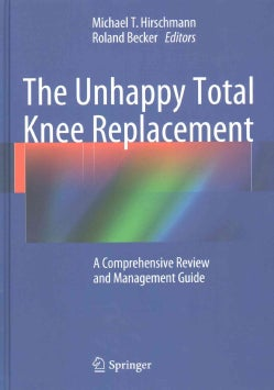 The Unhappy Total Knee Replacement: A Comprehensive Review and Management Guide (Hardcover)