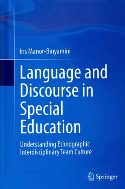 Language and Discourse in Special Education: Understanding Ethnographic Interdisciplinary Team Culture (Hardcover)