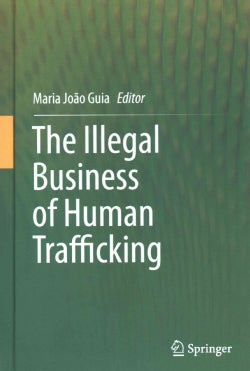 The Illegal Business of Human Trafficking (Hardcover)