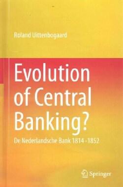 Evolution of Central Banking?: De Nederlandsche Bank 1814 -1852 (Hardcover)