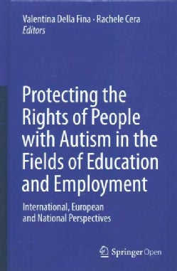 Protecting the Rights of People With Autism in the Fields of Education and Employment: International, European an... (Hardcover)