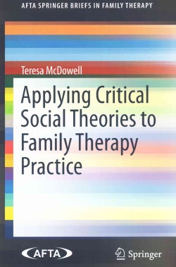 Applying Critical Social Theories to Family Therapy Practice (Paperback)