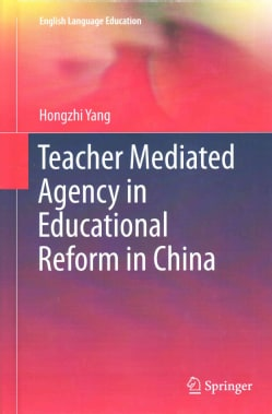Teacher Mediated Agency in Educational Reform in China (Hardcover)