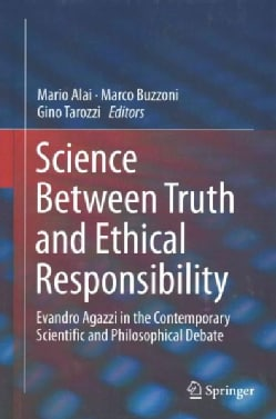 Science Between Truth and Ethical Responsibility: Evandro Agazzi in the Contemporary Scientific and Philosophical... (Hardcover)