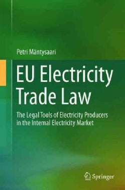 Eu Electricity Trade Law: The Legal Tools of Electricity Producers in the Internal Electricity Market (Hardcover)