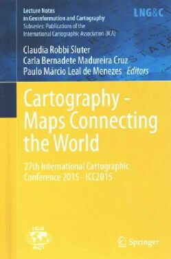 Cartography: Maps Connecting the World: 27th International Cartographic Conference 2015 Icc2015 (Hardcover)