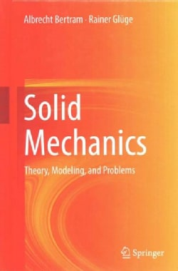 Solid Mechanics: Theory, Modeling, and Problems (Hardcover)