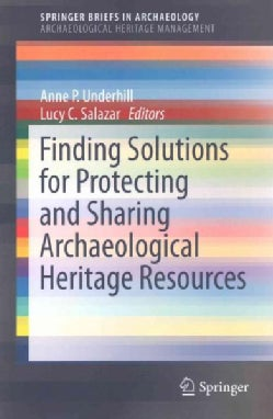Finding Solutions for Protecting and Sharing Archaeological Heritage Resources (Paperback)