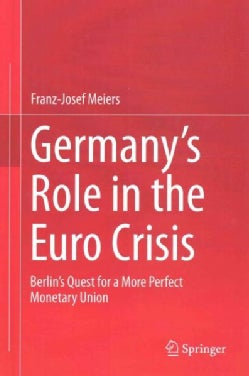 Germany's Role in the Euro Crisis: Berlin's Quest for a More Perfect Monetary Union (Hardcover)