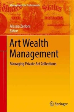 Art Wealth Management: Managing Private Art Collections (Hardcover)