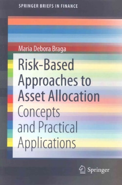 Risk-based Approaches to Asset Allocation: Concepts and Practical Applications (Paperback)