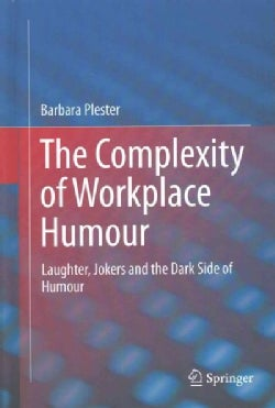 The Complexity of Workplace Humor: Laughter, Jokers and the Dark Side of Humor (Hardcover)