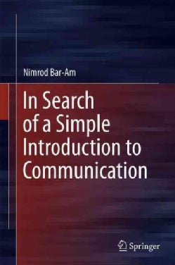 In Search of a Simple Introduction to Communication (Hardcover)